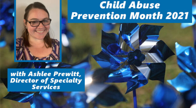 Child Abuse Prevention Month 2021: Tools and Resources to Help End Abuse