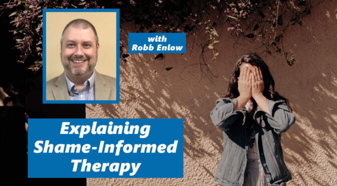 Shame-Informed Therapy: Debunking the Lies That Shame Tells Us